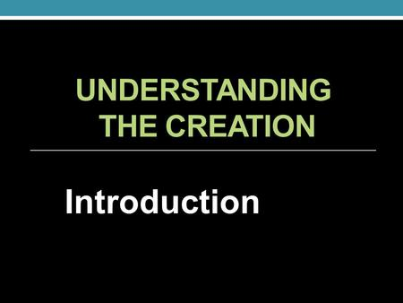"UNDERSTANDING THE CREATION Introduction How Did This Series Come About? It was all because of the ""Man in the Moon."" Why do we always see the same."