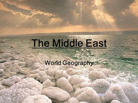World Geography The Middle East. Middle East : refers to the land in the middle, between Europe & the Far East Far East: Far away from where in the Old.