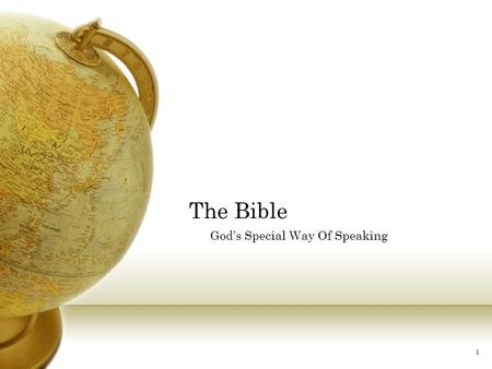 "1 The Bible God's Special Way Of Speaking. 2 Objectives I. Answer the question: ""Can we trust the Bible to be completely true (inerrant)? II. Identify."