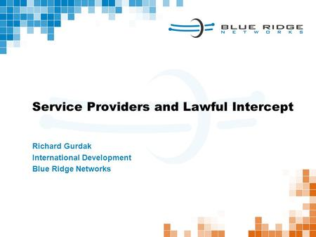 Richard Gurdak International Development Blue Ridge Networks Service Providers and Lawful Intercept.
