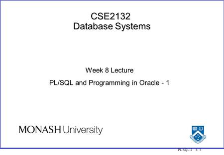 PL/SQL-1 8. 1 CSE2132 Database Systems Week 8 Lecture PL/SQL and Programming in Oracle - 1.