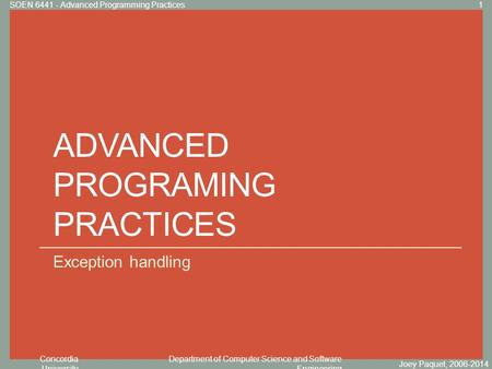 Concordia University Department of Computer Science and Software Engineering Click to edit Master title style ADVANCED PROGRAMING PRACTICES Exception handling.
