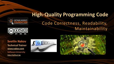 High-Quality Programming Code Code Correctness, Readability, Maintainability Svetlin Nakov Technical Trainer  Software University