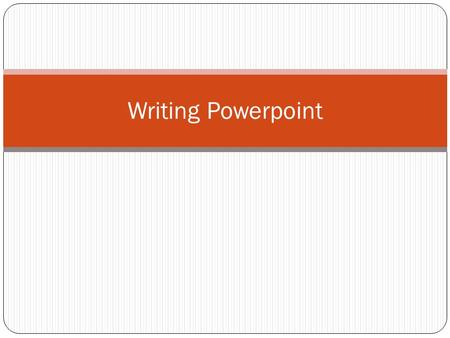 Writing Powerpoint. Why do we study Language Arts? Why is it important to study Language Arts – to read, to write, and to communicate competently ? 