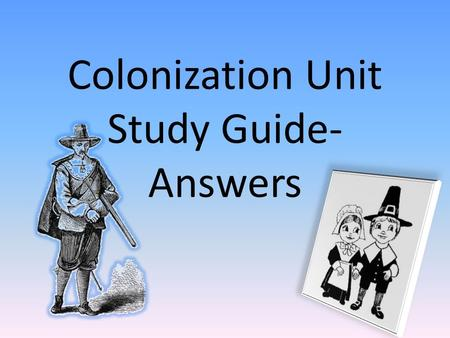 Colonization Unit Study Guide- Answers. 1. wealth and power, raw materials, manufactured goods 2. They needed more workers for their plantations and mines.