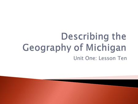 Unit One: Lesson Ten.  To study a place geographers ask questions about the place and try to find answers.  Geographers explore where a place is located.
