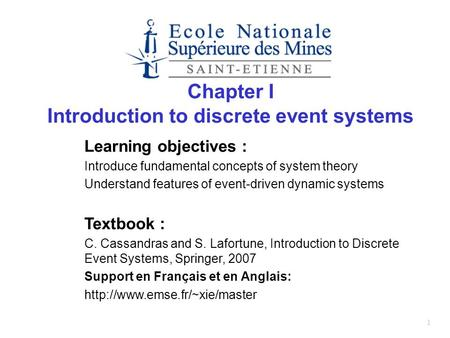 Learning objectives : Introduce fundamental concepts of system theory Understand features of event-driven dynamic systems Textbook : C. Cassandras and.
