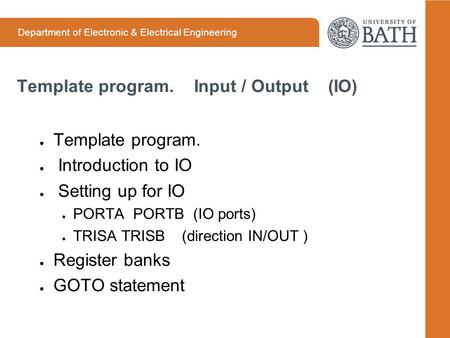 Department of Electronic & Electrical Engineering Template program. Input / Output (IO) ● Template program. ● Introduction to IO ● Setting up for IO ●