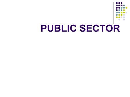 PUBLIC SECTOR. PUBLIC SECTOR V PRIVATE SECTOR Public sector: Public sector: everything that is... owned by the g____ for the benefit of all c____. Private.