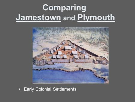 Objective You will be able to identify how the colonies of Jamestown & Plymouth were similar/different.
