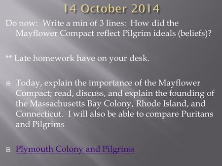 Do now: Write a min of 3 lines: How did the Mayflower Compact reflect Pilgrim ideals (beliefs)? ** Late homework have on your desk.  Today, explain the.