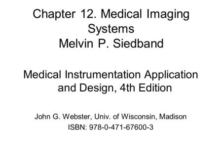 Chapter 12. Medical Imaging Systems Melvin P. Siedband