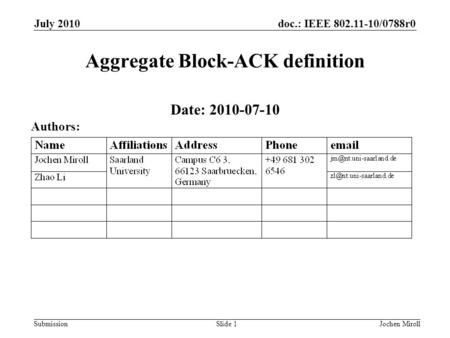 Doc.: IEEE 802.11-10/0788r0 Submission Aggregate Block-ACK definition Date: 2010-07-10 July 2010 Jochen MirollSlide 1 Authors: