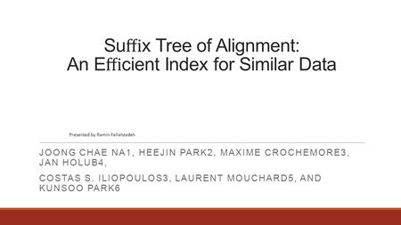 Su ffi x Tree of Alignment: An E ffi cient Index for Similar Data JOONG CHAE NA1, HEEJIN PARK2, MAXIME CROCHEMORE3, JAN HOLUB4, COSTAS S. ILIOPOULOS3, LAURENT.