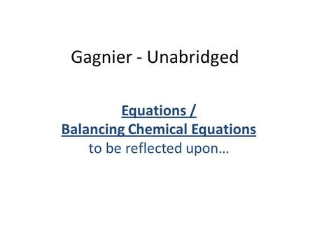 Gagnier - Unabridged Equations / Balancing Chemical Equations to be reflected upon…
