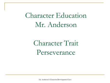 Mr. Anderson's Character Development Class Character Education Mr. Anderson Character Trait Perseverance.