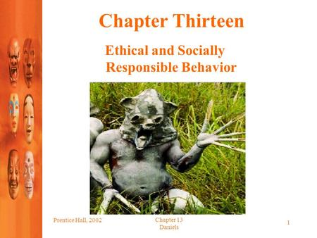 Prentice Hall, 2002 Chapter 13 Daniels 1 Chapter Thirteen Ethical and Socially Responsible Behavior.