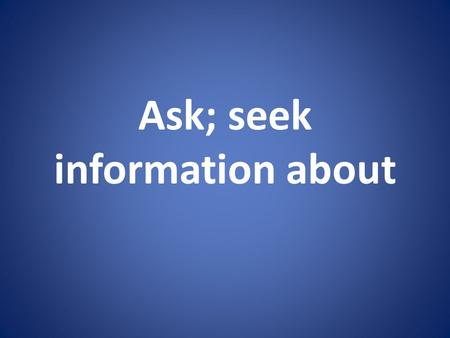 Ask; seek information about. INQUIRE Take into the mind; think up; imagine.