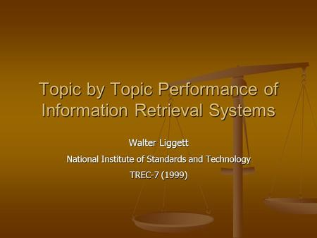 Topic by Topic Performance of Information Retrieval Systems Walter Liggett National Institute of Standards and Technology TREC-7 (1999)