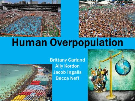 Human Overpopulation Brittany Garland Ally Kordon Jacob Ingalls Becca Neff.