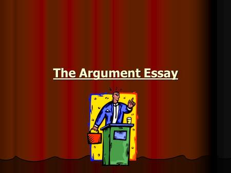 The Argument Essay. An argument is an attempt to persuade a reader to think or act in a certain way. It helps you take action in problems or situations.