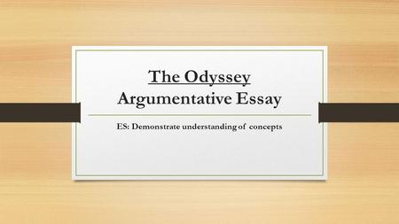 The Odyssey Argumentative Essay ES: Demonstrate understanding of concepts.