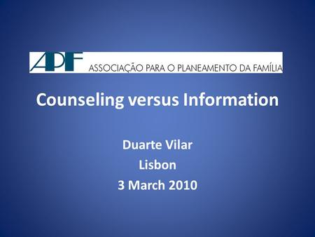 Counseling versus Information Duarte Vilar Lisbon 3 March 2010.