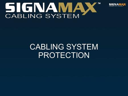 CABLING SYSTEM PROTECTION. Screening/Shielding  1 In the Signamax Cabling System for the efficient screening of the telecommunications systems, the screen.