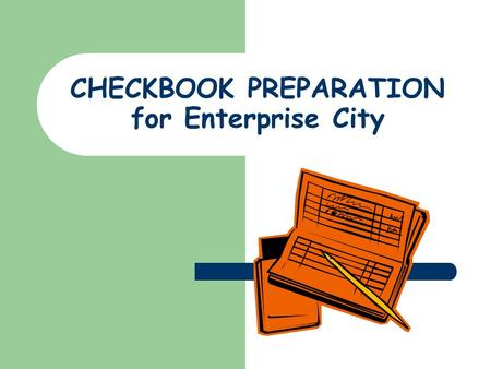 CHECKBOOK PREPARATION for Enterprise City. Your checkbook has three parts: Register pages Checks Deposit Slips.