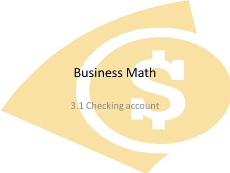 Business Math 3.1 Checking account. Start up A 25 year old college student who lives at home buys two money orders a month to pay her bills. A 42 year.