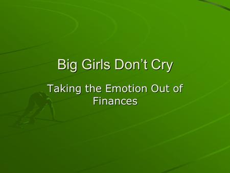 Big Girls Don't Cry Taking the Emotion Out of Finances.