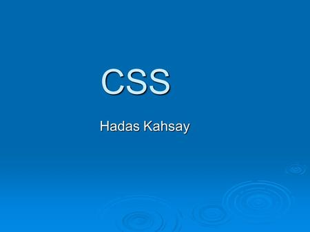 CSS Hadas Kahsay. Overview  What is CSS  Basic syntax of CSS Rules  How to link CSS style to html documents  Browsers and CSS  Advantages of CSS.