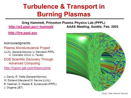 Turbulence & Transport in Burning Plasmas Acknowledgments: Plasma Microturbulence Project (LLNL, General Atomics, U. Maryland, PPPL, U. Colorado, UCLA,