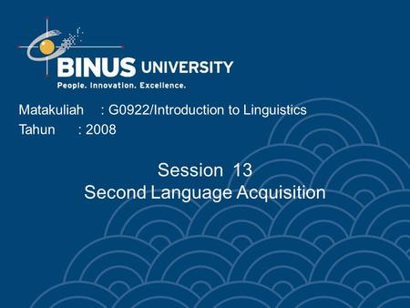 Matakuliah: G0922/Introduction to Linguistics Tahun: 2008 Session 13 Second Language Acquisition.