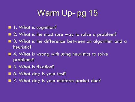 Warm Up- pg 15 1. What is cognition? 1. What is cognition? 2. What is the most sure way to solve a problem? 2. What is the most sure way to solve a problem?