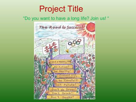 "Project Title ""Do you want to have a long life? Join us! """
