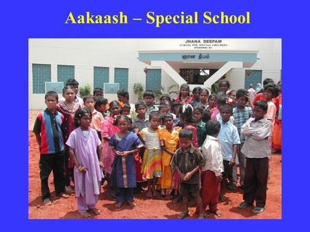 Aakaash – Special School. Aakaash - Profile Aakaash is a Special School for the mentally challenged children. The special school started in the year 1995.