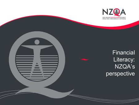 Financial Literacy: NZQA's perspective. Current state Unit standards initially published in 2008, recently republished to include merit and excellence.