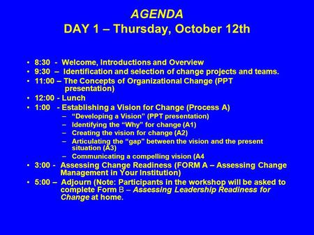 AGENDA DAY 1 – Thursday, October 12th 8:30 - Welcome, Introductions and Overview 9:30 – Identification and selection <strong>of</strong> change projects and teams. 11:00.