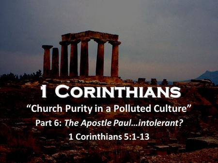 "1 Corinthians ""Church Purity in a Polluted Culture"""