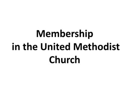 Membership in the United Methodist Church. What do you expect out of this workshop?