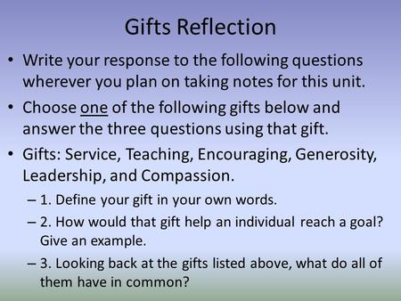 Gifts Reflection Write your response to the following questions wherever you plan on taking notes for this unit. Choose one of the following gifts below.