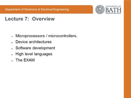 Department of Electronic & Electrical Engineering Lecture 7: Overview ● Microprocessors / microcontrollers. ● Device architectures ● Software development.