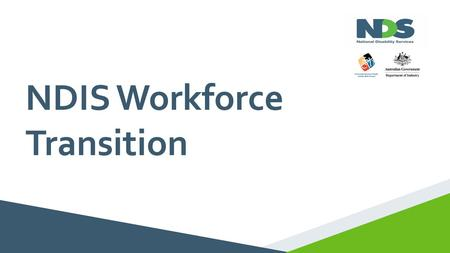 NDIS Workforce Transition. A Growing Workforce Nationally: increase of more than 80,000 2019 Double the disability workforce ExNDIS A growing workforce.