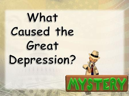 Y Your task is to analyze the clues about what caused the Great Depression. Follow your teacher's instructions about completing the activity.