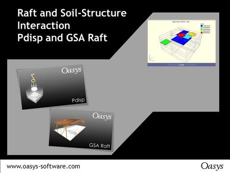 Www.oasys-software.com Raft and Soil-Structure Interaction Pdisp and GSA Raft.