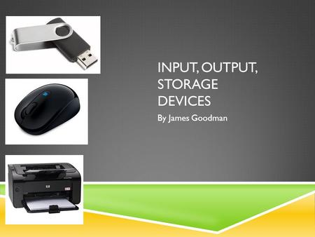 Input, Output, Storage Devices