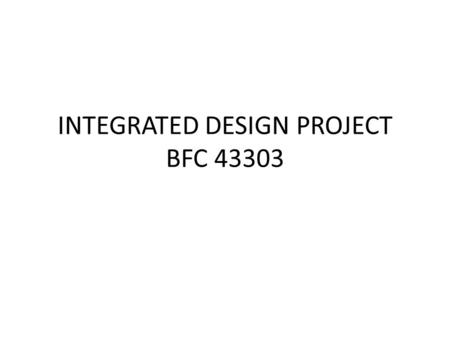 INTEGRATED DESIGN PROJECT BFC 43303. IDP NEEDS….. 1.Architectural Drawing  Site Key Plan (Infrastructure) –make sure layout plan consists of site spot.