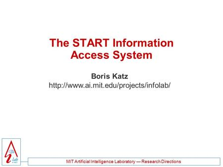 MIT Artificial Intelligence Laboratory — Research Directions The START Information Access System Boris Katz