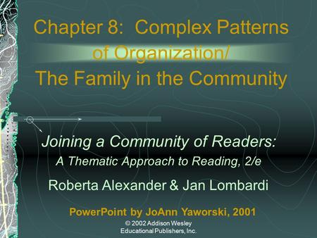 © 2002 Addison Wesley Educational Publishers, Inc. Chapter 8: Complex Patterns of Organization/ The Family in the Community Joining a Community of Readers: